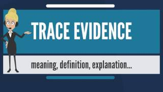 What is TRACE EVIDENCE? What does TRACE EVIDENCE mean? TRACE EVIDENCE meaning & explanation thumbnail