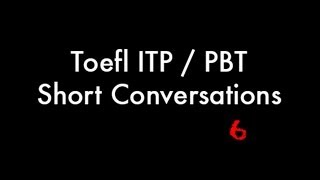 Toefl ITP / PBT Listening Short Conversations 6