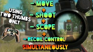 How to Move + Shoot + Scope + Recoil Control Simultaneously Using Two thumbs! Pubg Mobile