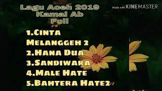 Full Kamal Ab terbaru 2019 - Full album !! Lagu aceh terbaru 2019 || bergek terbaru 2019