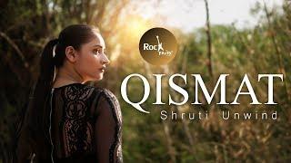 Qismat - Cover By Shruti Unwind | Ammy Virk | Jaani | Bpraak | Rockfarm