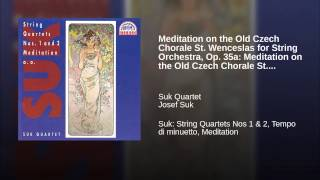 Meditation on the Old Czech Chorale St. Wenceslas for String Orchestra, Op. 35a: Meditation on...