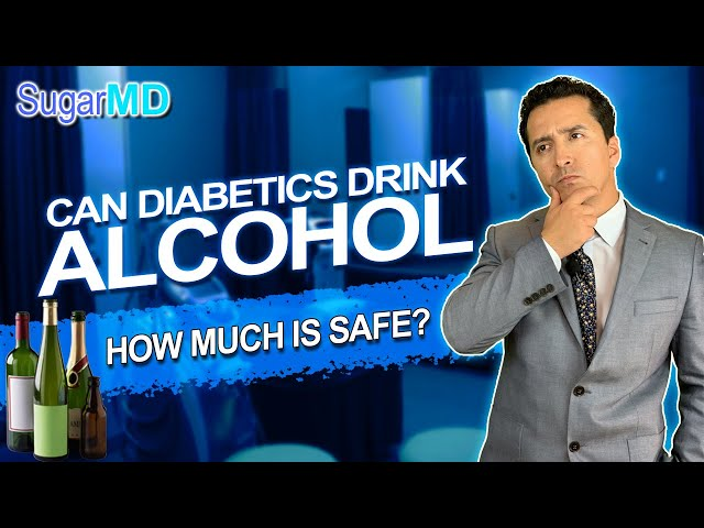 How Much Alcohol Can A Diabetic Drink? Is It Safe for Diabetics?