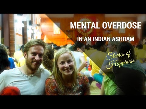 Stories Of Happiness: Mental Overdose In An Indian Ashram