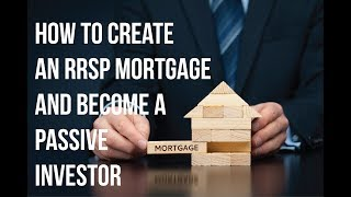 How to create an RRSP mortgage so you can invest in real estate as a passive investor.