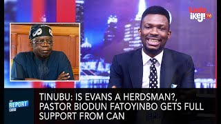 TINUBU: IS EVANS A HERDSMAN?, PASTOR BIODUN FATOYINBO GETS FULL SUPPORT FROM CAN