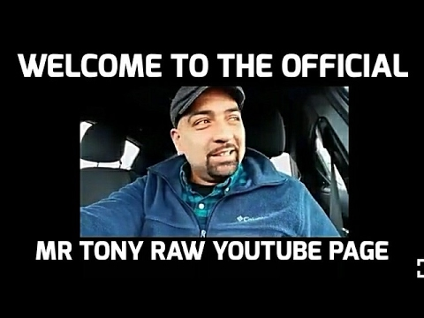WELCOME TO THE OFFICIAL MR TONY RAW YOUTUBE PAGE