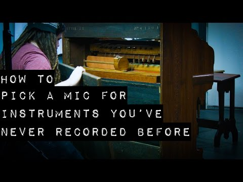 How to Pick a Mic for Instruments You've Never Recorded Before