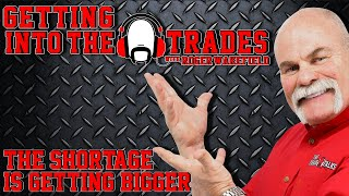 GETTING into THE TRADES | The  Shortage is getting BIGGER