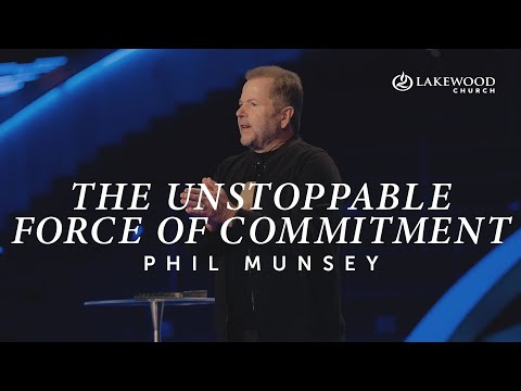 The Unstoppable Force of Commitment | Pastor Phil Munsey | 2020