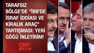 Tarafsız Bölge'de 'İBB'de israf iddiası' ve 'kiralık araç' tartışması: Yeri göğü inletirim