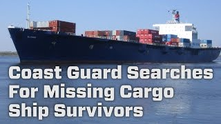 Coast Guard Searches For Missing Cargo Ship Survivors