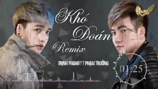 Khó Đoán | Remix - Phạm Trưởng ft Trịnh Phong