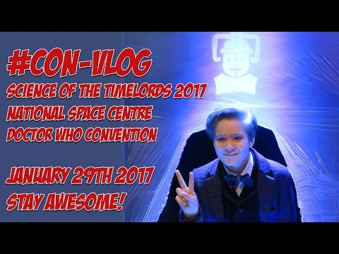 Vlog | Science of the Timelords at the National Space Centre 2017