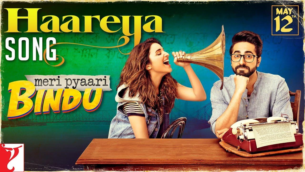 Download Haareya Song   Meri Pyaari Bindu   Ayushmann Khurrana   Parineeti Chopra   Arijit Singh