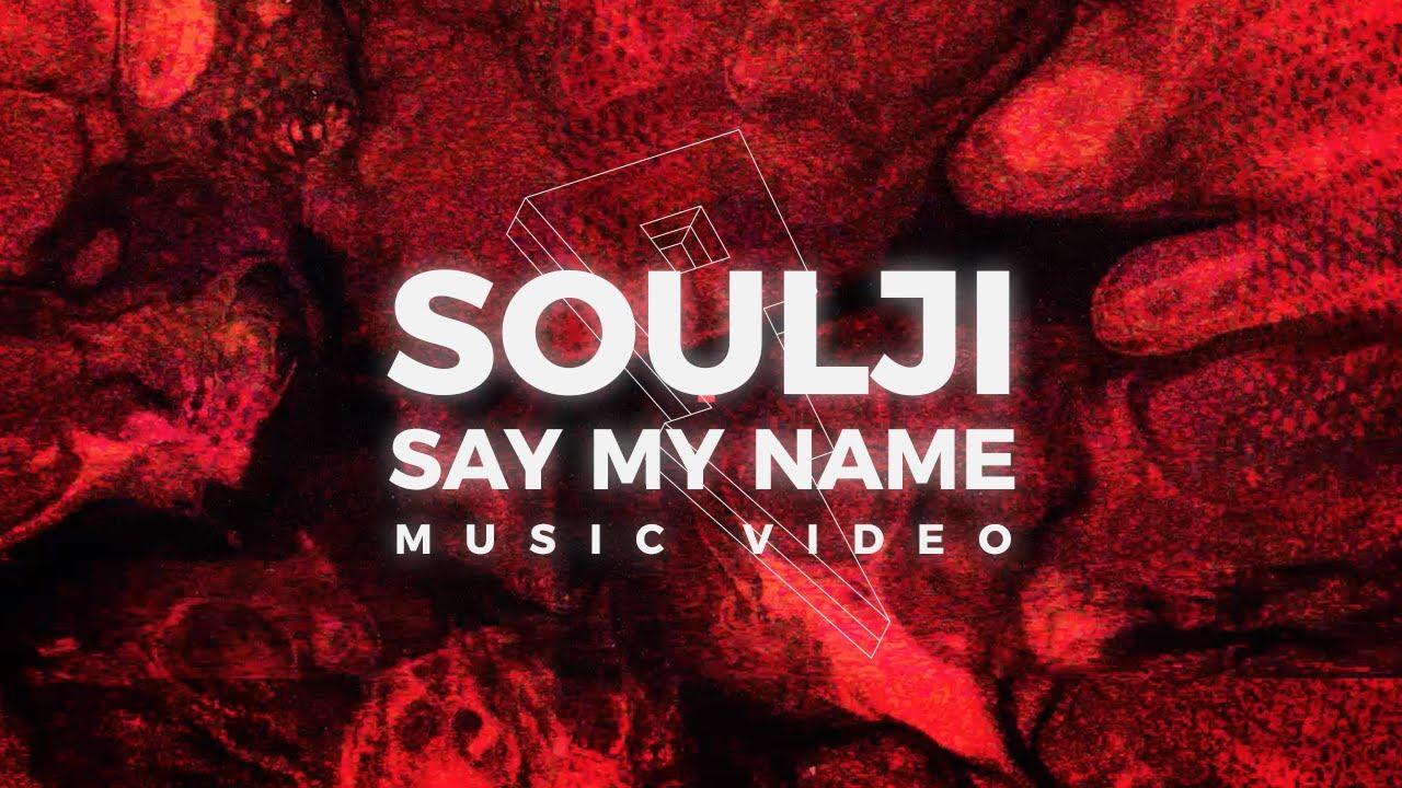 Soulji — Say My Name [Music Video] (Proximity Release)