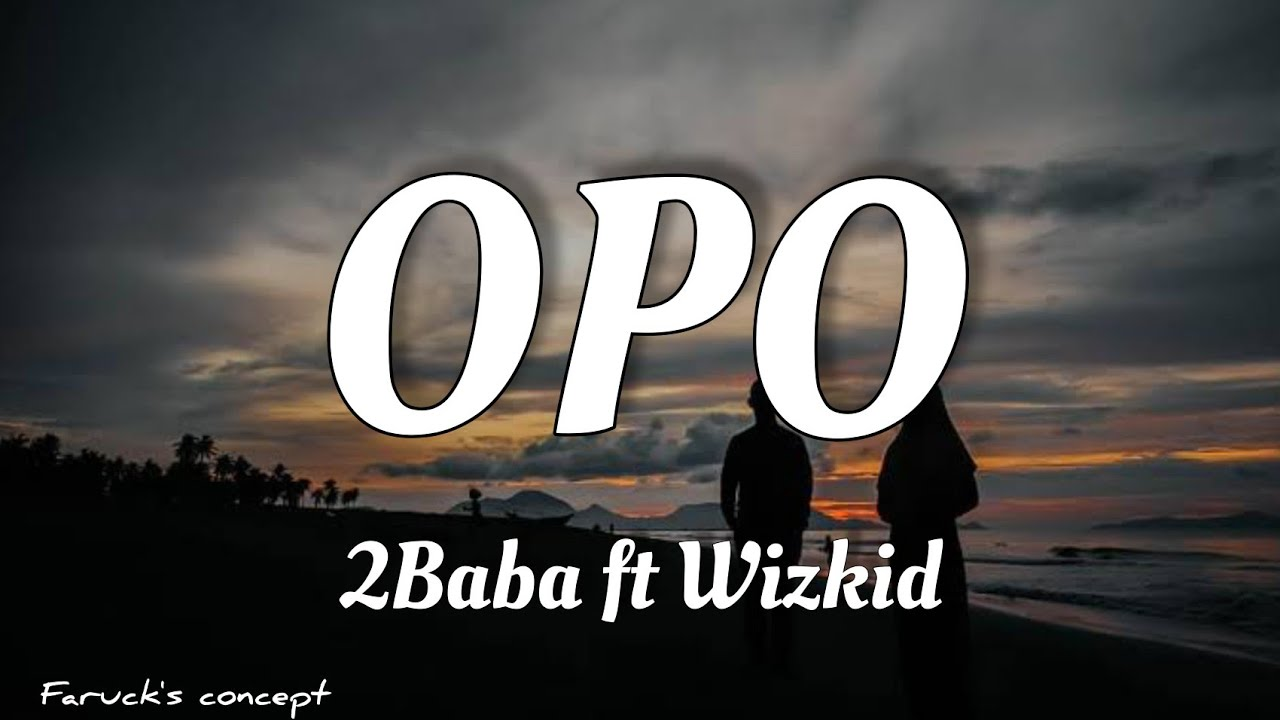 Download 2Baba ft Wizkid - Opo (Official Audio)