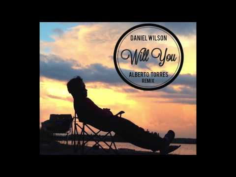 Daniel Wilson - Will You (Alberto Torres Remix)