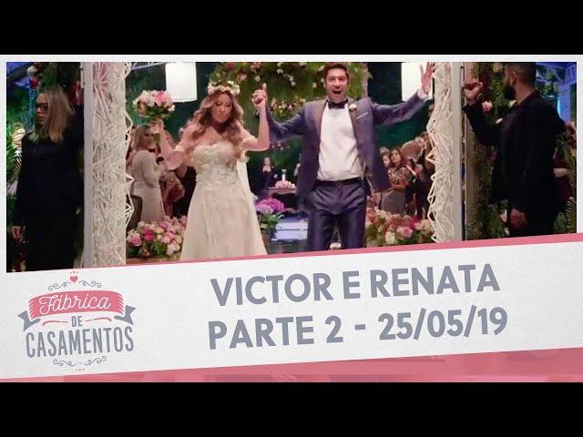Victor e Renata   Fábrica de Casamentos - 25/05/19 - Parte 2