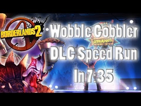 "Borderlands 2 | ""Wobble Gobbler DLC Speed Run In 7:35"" |"