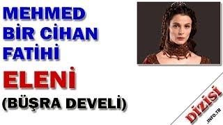 Eleni Kimdir - Mehmed Bir Cihan Fatihi - Büşra Develi - Kanal D