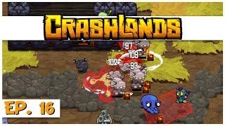 Crashlands - Ep. 16 - Fire Bombs! - Let's Play Crashlands Gameplay