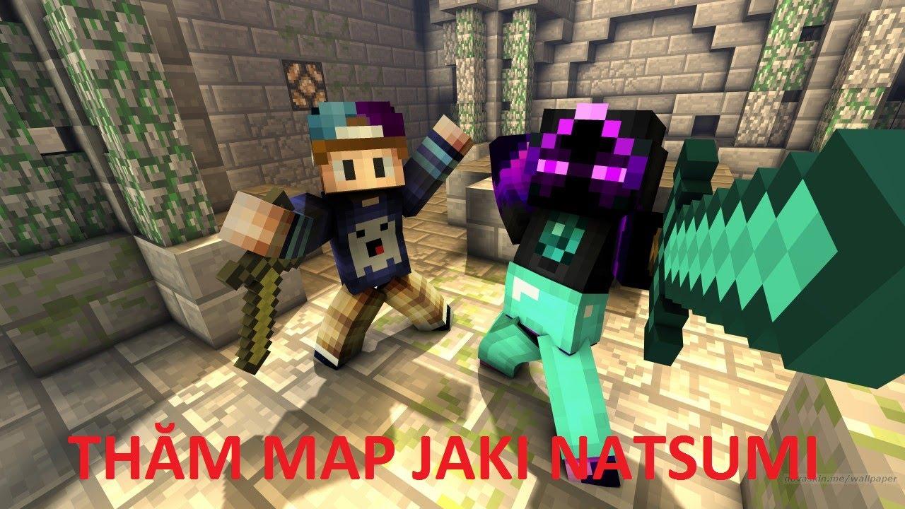 Đi Thăm Map Của Jaki Natsumi !!