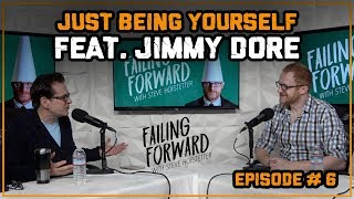 Just Being Yourself ft. Jimmy Dore (Failing Forward with Steve Hofstetter)