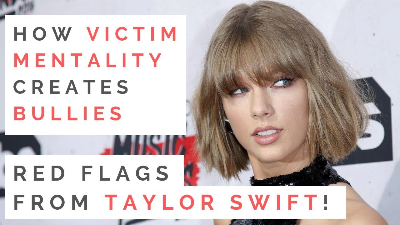 The Truth About Taylor Swift How Victim Mentality Creates Mean Girls Bullies Youtube
