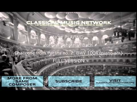Johann Sebastian Bach - Chaccone from Partita no. 2, BWV 1004 (piano arr.) - Classical Music Network