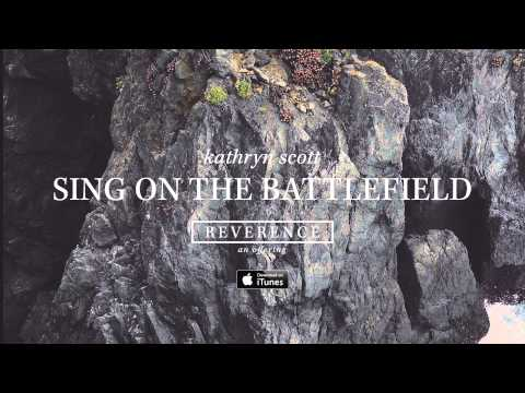 Kathryn Scott: Sing On The Battlefield (Official Audio)