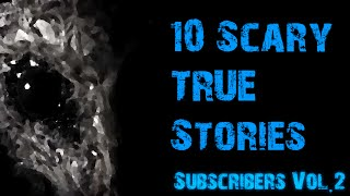 (SUBSCRIBERS) 10 SCARY TRUE HORROR STORIES TO KEEP YOU UP AT NIGHT (VOL.2)