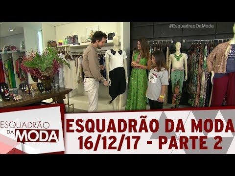 Esquadrão da Moda (16/12/17) | Parte 2
