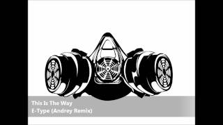 This Is The Way - E-Type (Dubstep Remix)