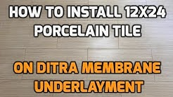 "Install 12"" X 24"" Porcelain Floor Tile on Schluter Ditra"