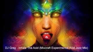 DJ Greg - Inhale The Acid (Mixcraft Experimental Acid House Jazz Mix)