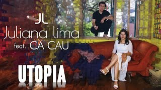 Juliana Lima Feat. CA CAU - UTOPIA