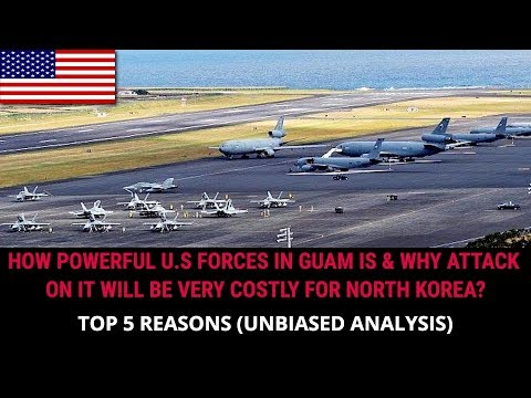 HOW POWERFUL US FORCES IN GUAM IS & WHY ATTACK ON IT WILL BE VERY COSTLY FOR NORTH KOREA?