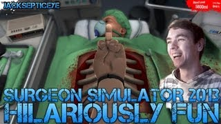 Surgery Simulator 2013 - HILARIOUSLY FUN - Gameplay/Commentary/Operating like a Boss