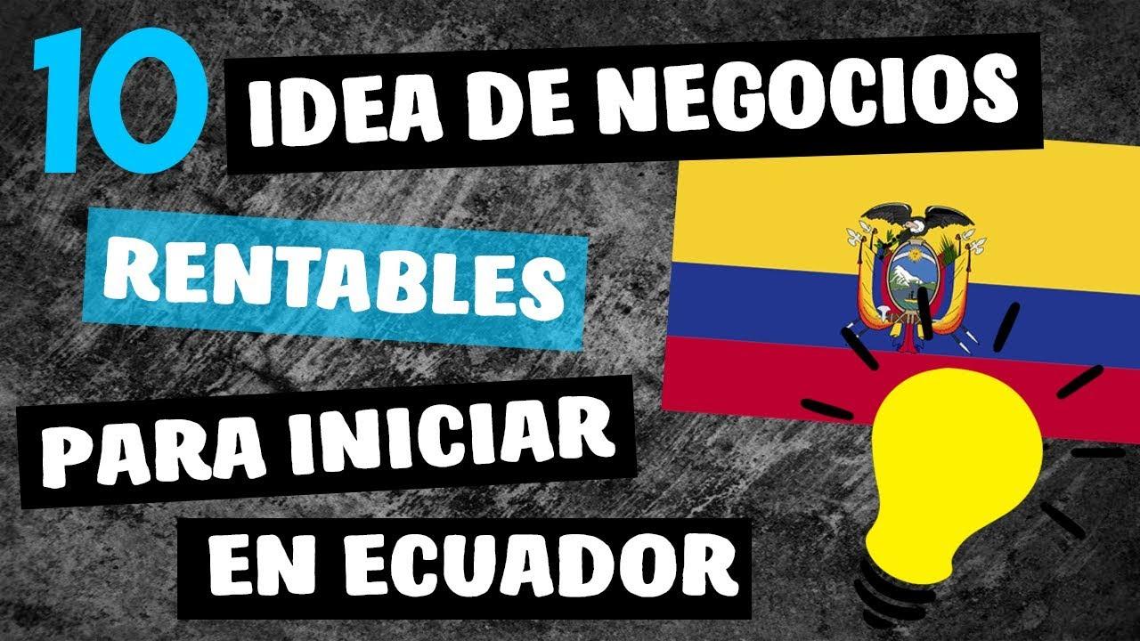 ✓ 10 Ideas de Negocios MÁS Rentables en ECUADOR 2018   YouTube