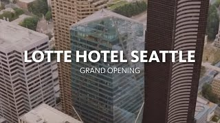 [LOTTE HOTEL SEATTLE] LOTTE HOTEL SEATTLE Grand opening!