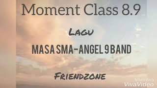 Moment Class 8.9 | Lagu Masa SMA-Angel 9 Band