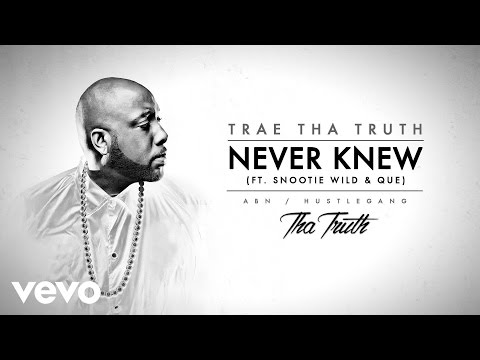 Trae Tha Truth - Never Knew (Audio) ft. Snootie Wild, Que