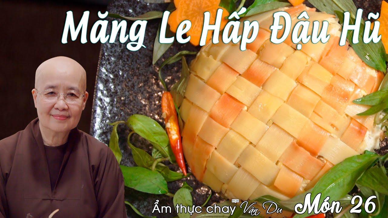 Vân Du Chay 26   Sư cô Tuệ Vân hướng dẫn MĂNG LE HẤP ĐẬU HŨ   Món Ngon Dễ Thương Từ Vũng Tàu