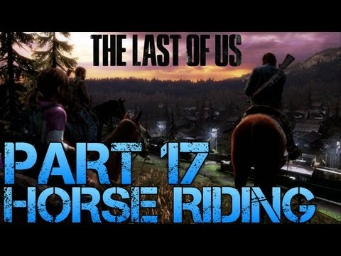 The Last of Us Gameplay Walkthrough - Part 17 - HORSE RIDING (PS3 Gameplay HD)