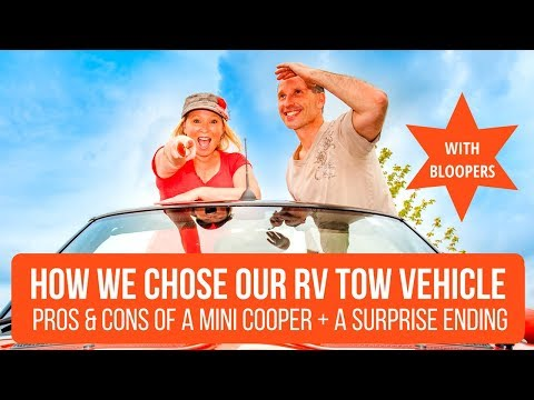 How We Chose our RV Tow Vehicle (TOAD) + Pros & Cons of a MINI Cooper + A Surprise Ending + Bloopers