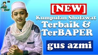 Kumpulan Sholawat Gus Azmi Terbaru Terbaik Dan TerBAPER SYUBBANUL MUSLIMIN FULL HD