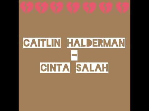 Caitlin Halderman-Cinta Salah OST.Ada Cinta Di SMA