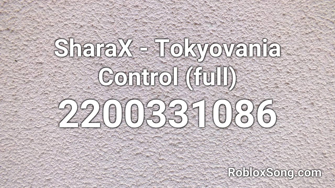 Sharax Tokyovania Control Full Roblox Id Roblox Music Code Youtube