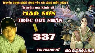 Mao Sơn Tróc Quỷ Nhân [ Tập 337 ] Mị Ảnh Thánh Ma - Truyện ma pháp sư- Quàng A Tũn